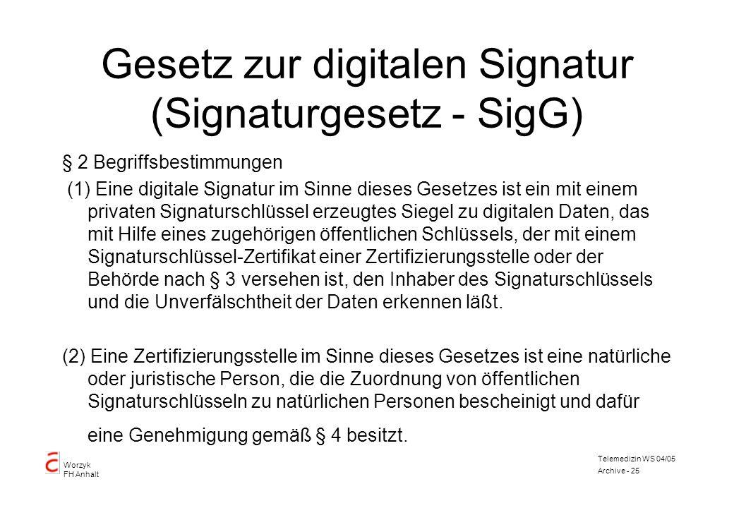Worzyk FH Anhalt Telemedizin WS 04/05 Archive - 25 Gesetz zur digitalen Signatur (Signaturgesetz - SigG) § 2 Begriffsbestimmungen (1) Eine digitale Si