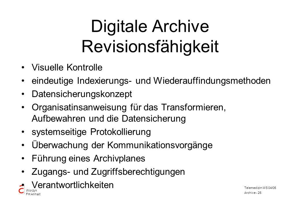 Worzyk FH Anhalt Telemedizin WS 04/05 Archive - 26 Digitale Archive Revisionsfähigkeit Visuelle Kontrolle eindeutige Indexierungs- und Wiederauffindun