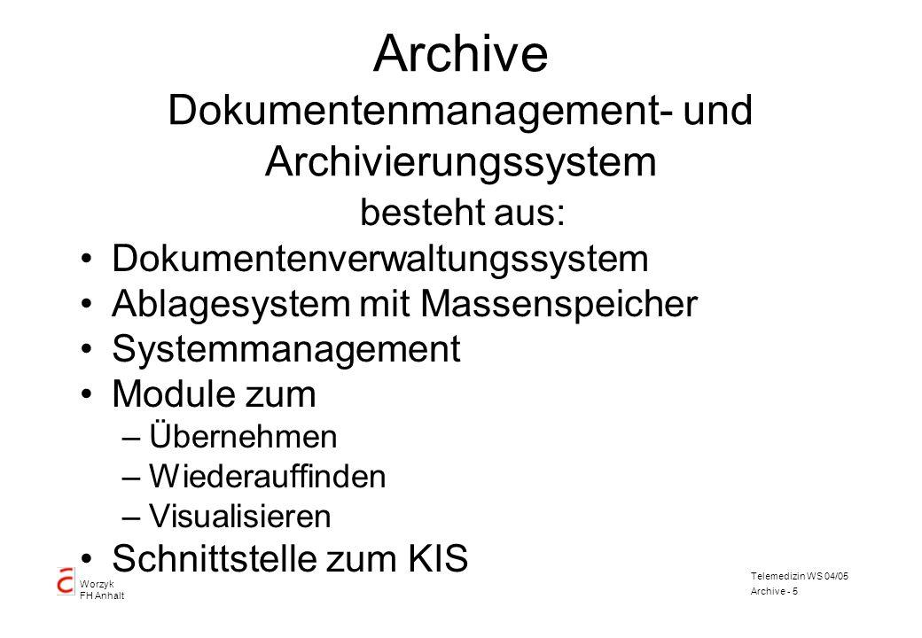 Worzyk FH Anhalt Telemedizin WS 04/05 Archive - 5 Archive Dokumentenmanagement- und Archivierungssystem besteht aus: Dokumentenverwaltungssystem Ablag