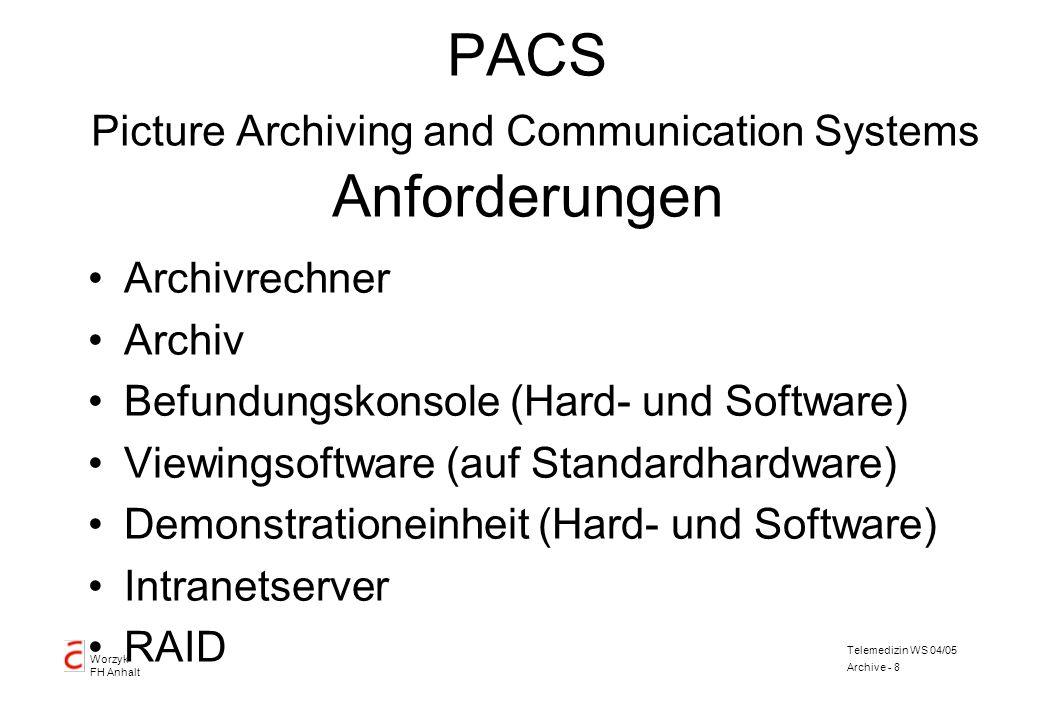 Worzyk FH Anhalt Telemedizin WS 04/05 Archive - 8 PACS Picture Archiving and Communication Systems Anforderungen Archivrechner Archiv Befundungskonsol