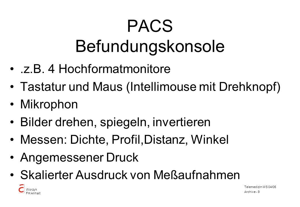 Worzyk FH Anhalt Telemedizin WS 04/05 Archive - 9 PACS Befundungskonsole.z.B. 4 Hochformatmonitore Tastatur und Maus (Intellimouse mit Drehknopf) Mikr