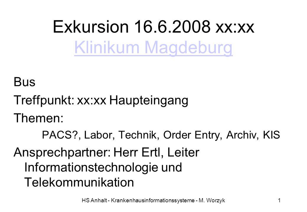 HS Anhalt - Krankenhausinformationssysteme - M. Worzyk1 Exkursion 16.6.2008 xx:xx Klinikum Magdeburg Klinikum Magdeburg Bus Treffpunkt: xx:xx Hauptein