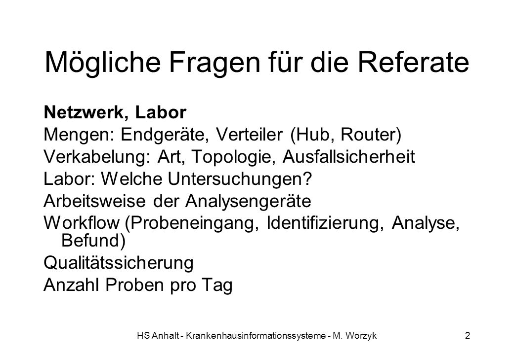 HS Anhalt - Krankenhausinformationssysteme - M. Worzyk2 Mögliche Fragen für die Referate Netzwerk, Labor Mengen: Endgeräte, Verteiler (Hub, Router) Ve