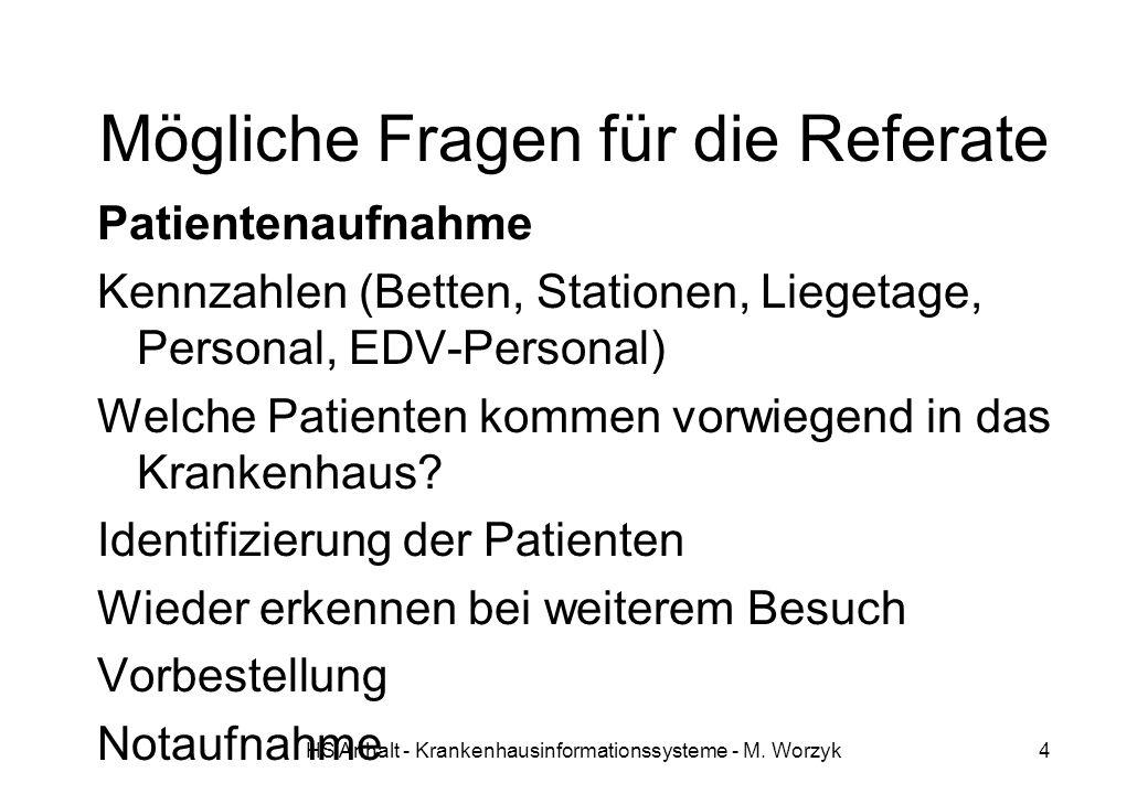 HS Anhalt - Krankenhausinformationssysteme - M. Worzyk4 Mögliche Fragen für die Referate Patientenaufnahme Kennzahlen (Betten, Stationen, Liegetage, P