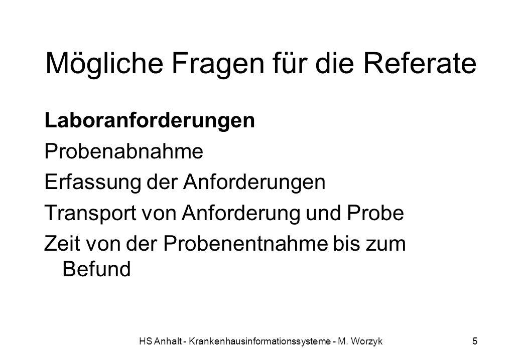 HS Anhalt - Krankenhausinformationssysteme - M. Worzyk5 Mögliche Fragen für die Referate Laboranforderungen Probenabnahme Erfassung der Anforderungen