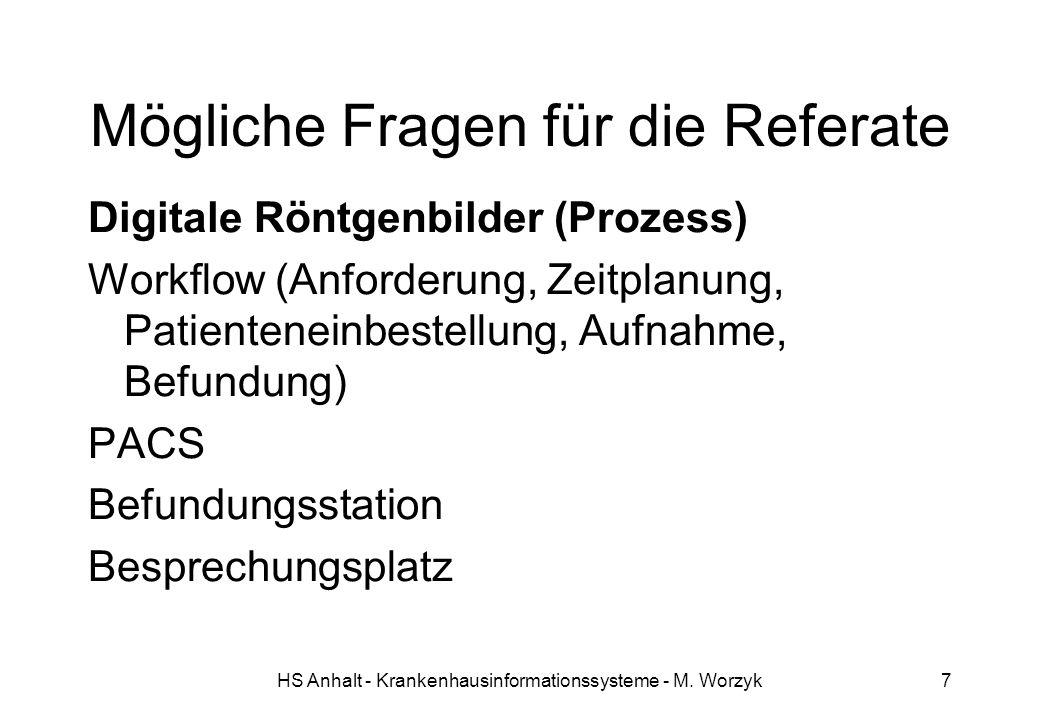 HS Anhalt - Krankenhausinformationssysteme - M. Worzyk7 Mögliche Fragen für die Referate Digitale Röntgenbilder (Prozess) Workflow (Anforderung, Zeitp