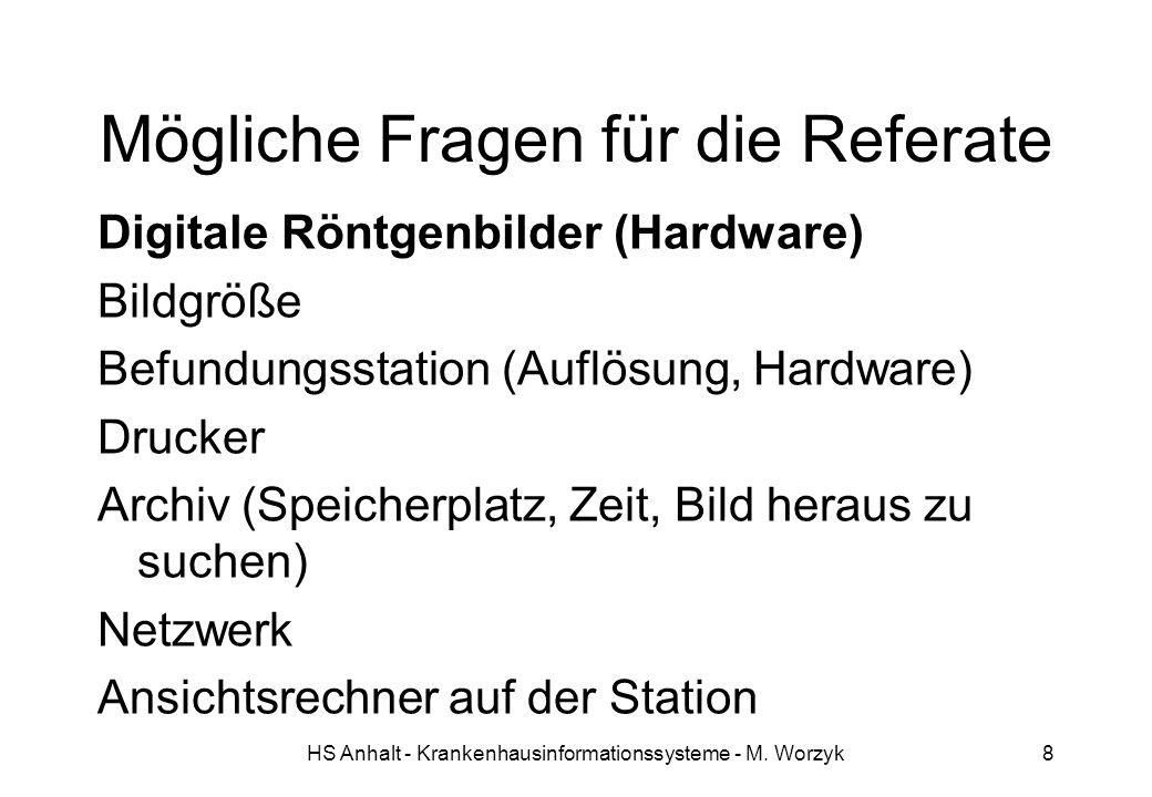 HS Anhalt - Krankenhausinformationssysteme - M. Worzyk8 Mögliche Fragen für die Referate Digitale Röntgenbilder (Hardware) Bildgröße Befundungsstation