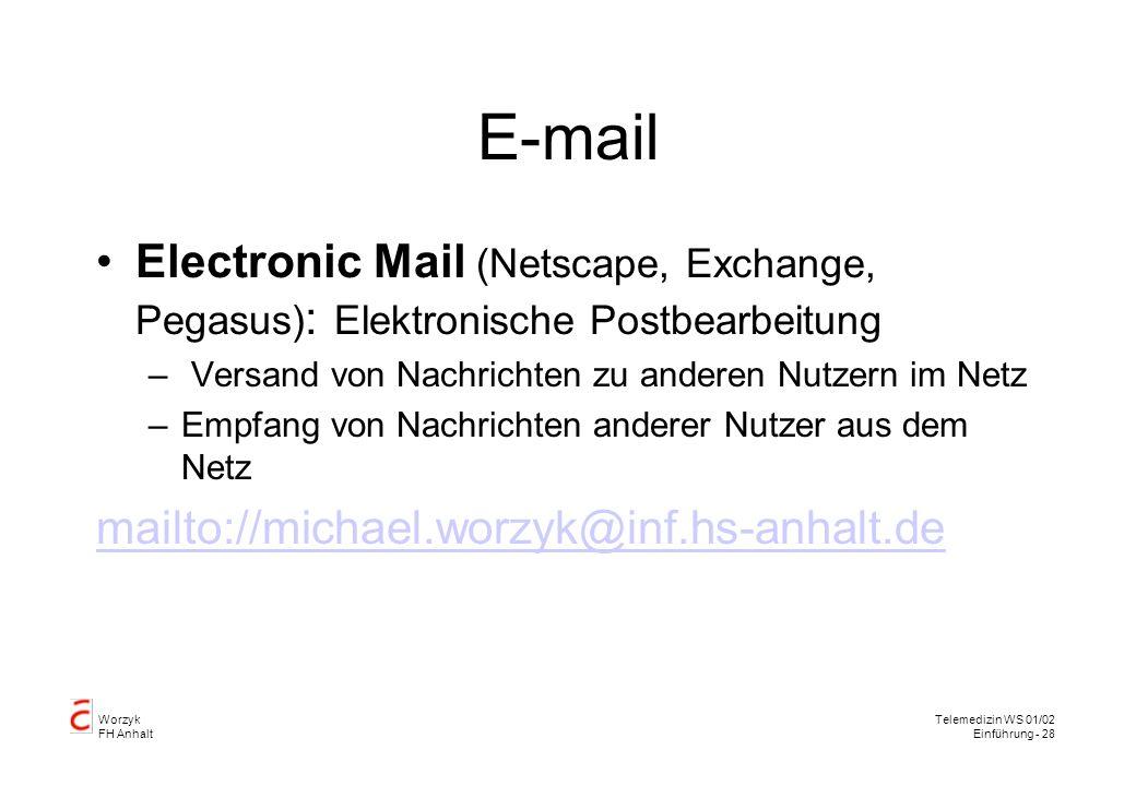 Worzyk FH Anhalt Telemedizin WS 01/02 Einführung - 28 E-mail Electronic Mail (Netscape, Exchange, Pegasus) : Elektronische Postbearbeitung – Versand von Nachrichten zu anderen Nutzern im Netz –Empfang von Nachrichten anderer Nutzer aus dem Netz mailto://michael.worzyk@inf.hs-anhalt.de