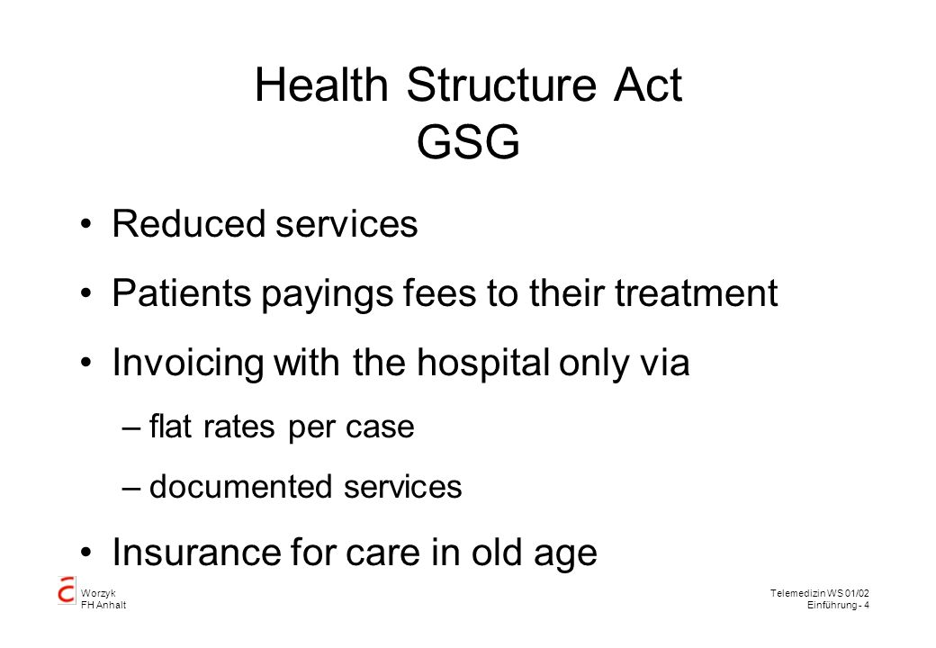 Worzyk FH Anhalt Telemedizin WS 01/02 Einführung - 4 Health Structure Act GSG Reduced services Patients payings fees to their treatment Invoicing with