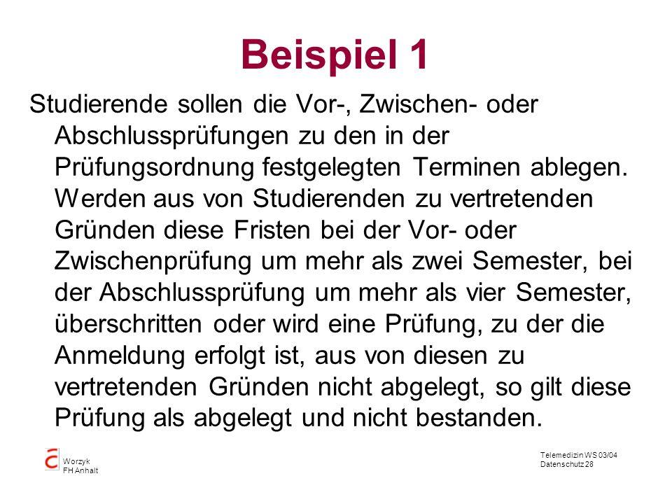 Telemedizin WS 03/04 Datenschutz 28 Worzyk FH Anhalt Beispiel 1 Studierende sollen die Vor-, Zwischen- oder Abschlussprüfungen zu den in der Prüfungso