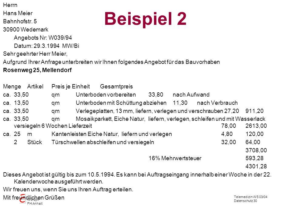 Telemedizin WS 03/04 Datenschutz 30 Worzyk FH Anhalt Beispiel 2 Herrn Hans Meier Bahnhofstr. 5 30900 Wedemark Angebots Nr: W039/94 Datum: 29.3.1994 MW
