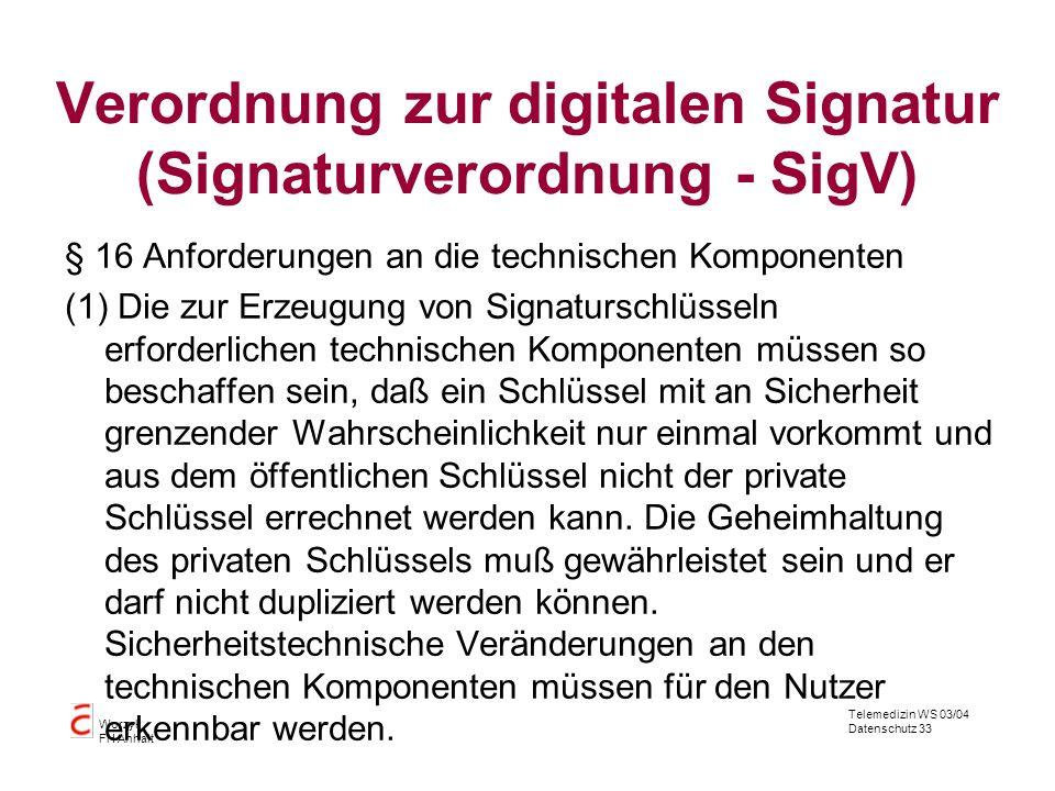 Telemedizin WS 03/04 Datenschutz 33 Worzyk FH Anhalt Verordnung zur digitalen Signatur (Signaturverordnung - SigV) § 16 Anforderungen an die technisch
