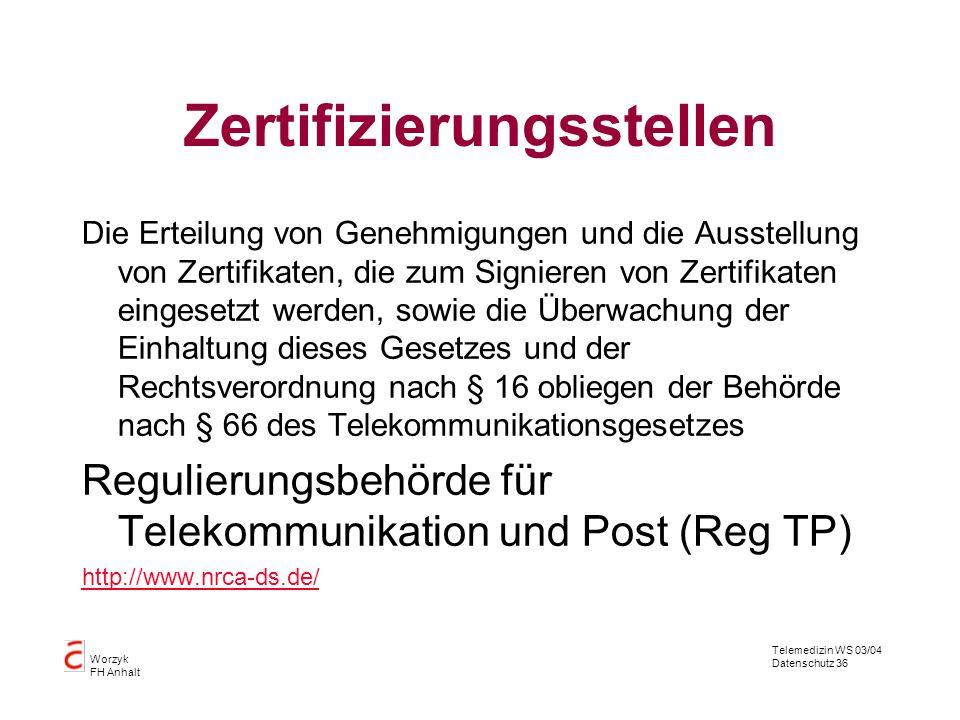 Telemedizin WS 03/04 Datenschutz 36 Worzyk FH Anhalt Zertifizierungsstellen Die Erteilung von Genehmigungen und die Ausstellung von Zertifikaten, die