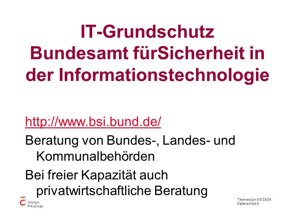 Telemedizin WS 03/04 Datenschutz 5 Worzyk FH Anhalt IT-Grundschutz Bundesamt fürSicherheit in der Informationstechnologie http://www.bsi.bund.de/ Bera