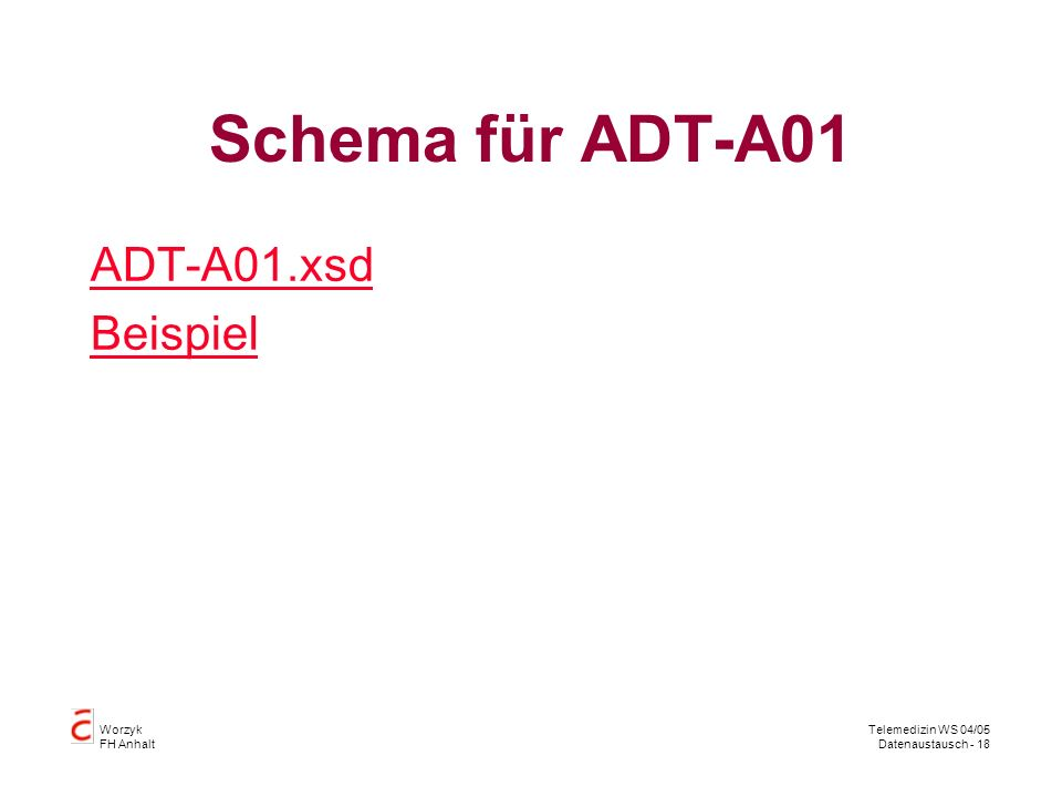 Worzyk FH Anhalt Telemedizin WS 04/05 Datenaustausch - 18 Schema für ADT-A01 ADT-A01.xsd Beispiel