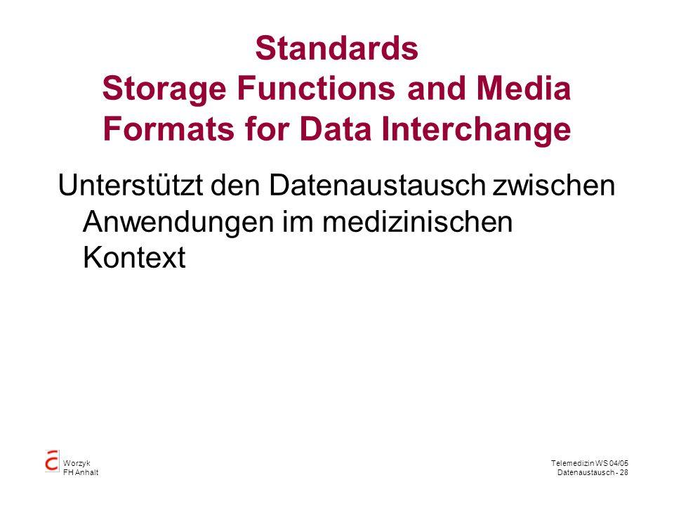 Worzyk FH Anhalt Telemedizin WS 04/05 Datenaustausch - 28 Standards Storage Functions and Media Formats for Data Interchange Unterstützt den Datenaustausch zwischen Anwendungen im medizinischen Kontext