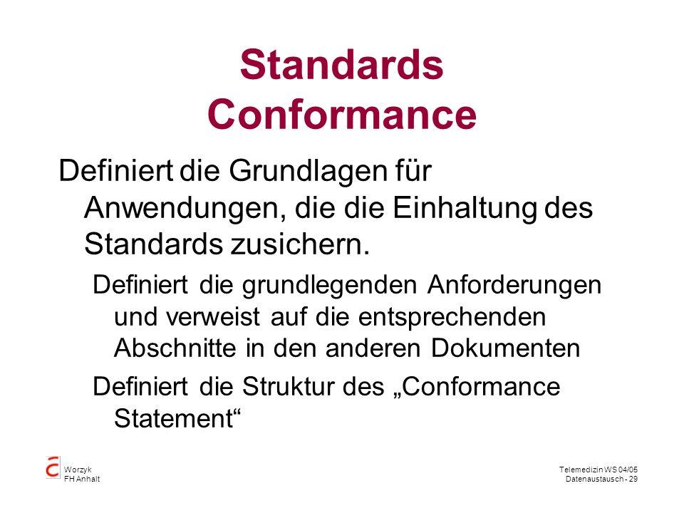 Worzyk FH Anhalt Telemedizin WS 04/05 Datenaustausch - 29 Standards Conformance Definiert die Grundlagen für Anwendungen, die die Einhaltung des Standards zusichern.