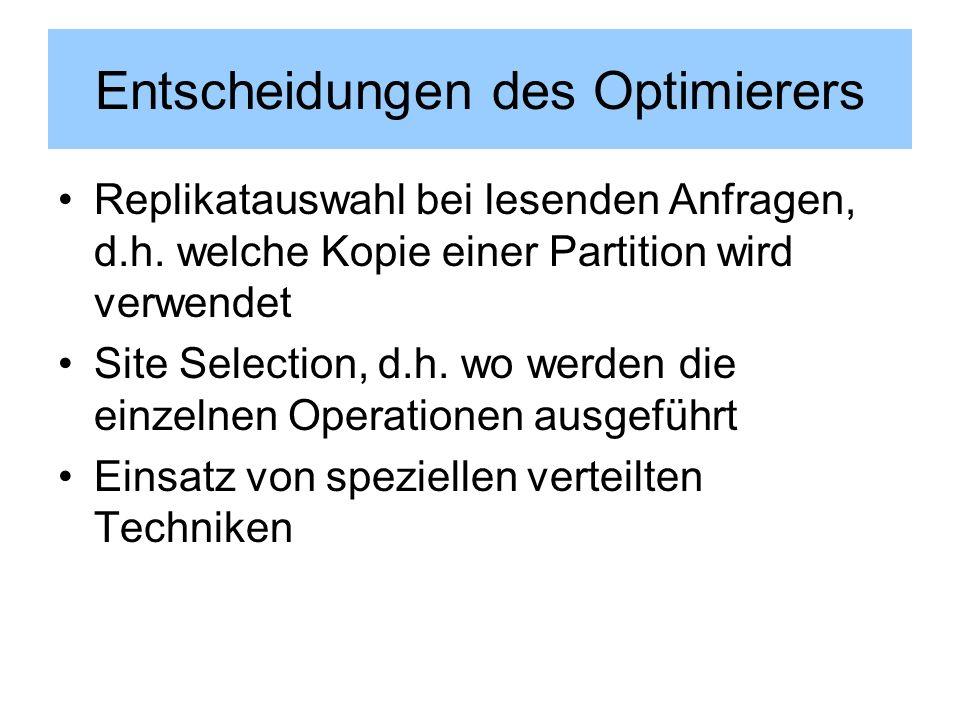Entscheidungen des Optimierers Replikatauswahl bei lesenden Anfragen, d.h. welche Kopie einer Partition wird verwendet Site Selection, d.h. wo werden