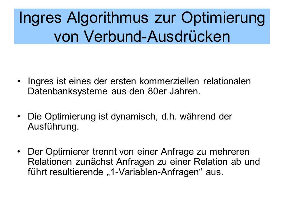 Ingres Algorithmus zur Optimierung von Verbund-Ausdrücken Ingres ist eines der ersten kommerziellen relationalen Datenbanksysteme aus den 80er Jahren.