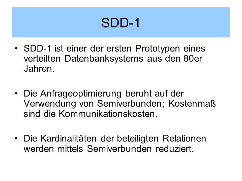SDD-1 SDD-1 ist einer der ersten Prototypen eines verteilten Datenbanksystems aus den 80er Jahren. Die Anfrageoptimierung beruht auf der Verwendung vo