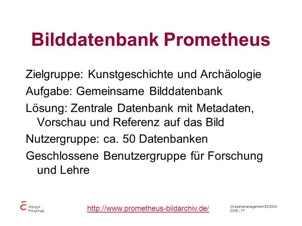 Wissensmanagement SS 2004 CMS - 17 Worzyk FH Anhalt Bilddatenbank Prometheus Zielgruppe: Kunstgeschichte und Archäologie Aufgabe: Gemeinsame Bilddaten