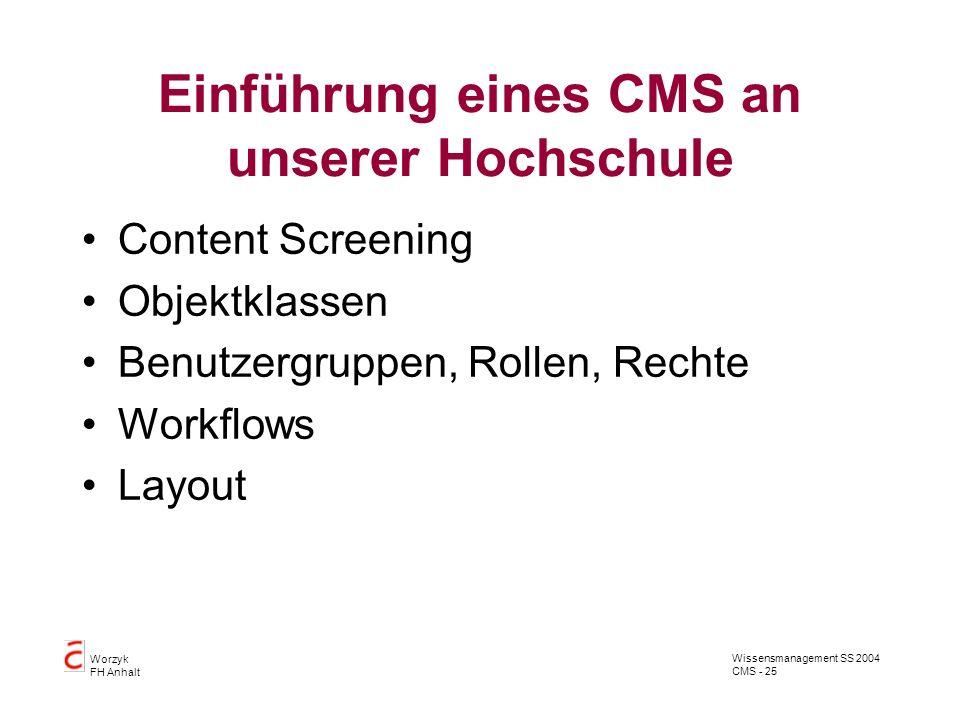 Wissensmanagement SS 2004 CMS - 25 Worzyk FH Anhalt Einführung eines CMS an unserer Hochschule Content Screening Objektklassen Benutzergruppen, Rollen