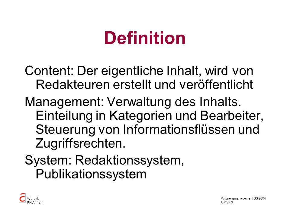 Wissensmanagement SS 2004 CMS - 3 Worzyk FH Anhalt Definition Content: Der eigentliche Inhalt, wird von Redakteuren erstellt und veröffentlicht Manage