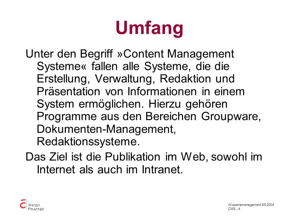 Wissensmanagement SS 2004 CMS - 4 Worzyk FH Anhalt Umfang Unter den Begriff »Content Management Systeme« fallen alle Systeme, die die Erstellung, Verw