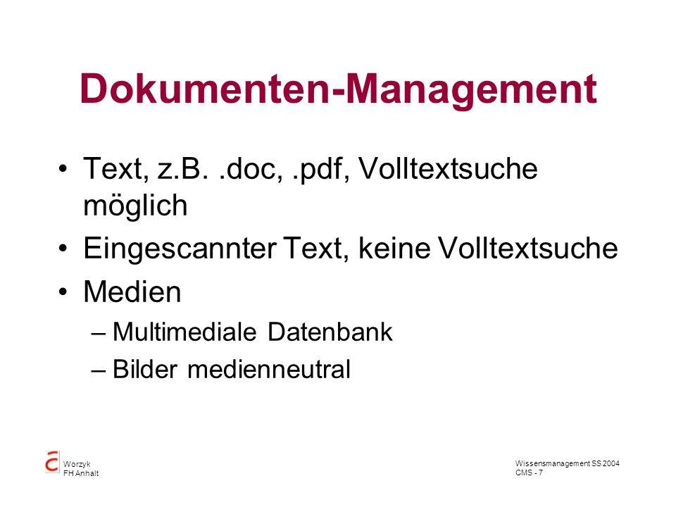 Wissensmanagement SS 2004 CMS - 7 Worzyk FH Anhalt Dokumenten-Management Text, z.B..doc,.pdf, Volltextsuche möglich Eingescannter Text, keine Volltext
