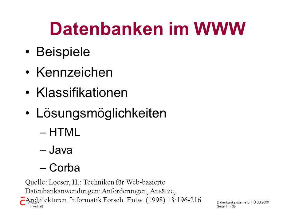 Datenbanksysteme für FÜ SS 2000 Seite 11 - 35 Worzyk FH Anhalt Datenbanken im WWW Beispiele Kennzeichen Klassifikationen Lösungsmöglichkeiten –HTML –J