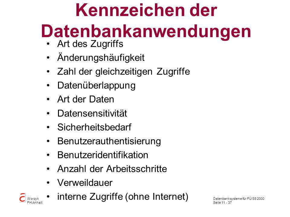 Datenbanksysteme für FÜ SS 2000 Seite 11 - 37 Worzyk FH Anhalt Kennzeichen der Datenbankanwendungen Art des Zugriffs Änderungshäufigkeit Zahl der glei