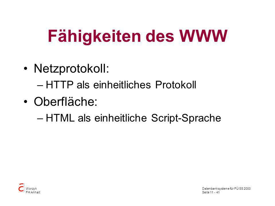 Datenbanksysteme für FÜ SS 2000 Seite 11 - 41 Worzyk FH Anhalt Fähigkeiten des WWW Netzprotokoll: –HTTP als einheitliches Protokoll Oberfläche: –HTML