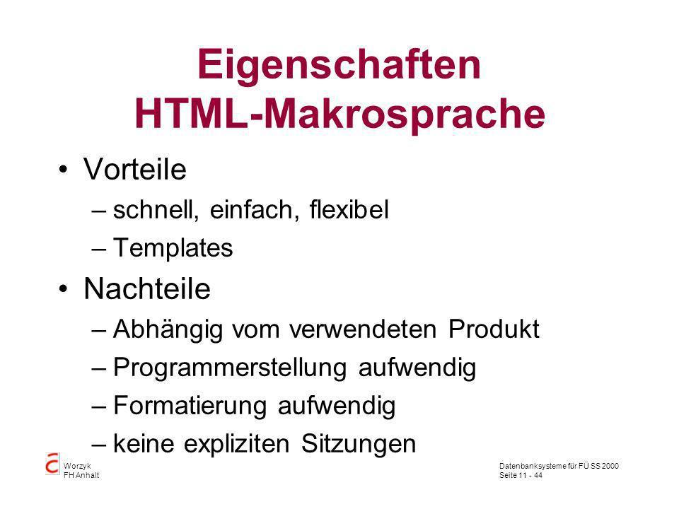 Datenbanksysteme für FÜ SS 2000 Seite 11 - 44 Worzyk FH Anhalt Eigenschaften HTML-Makrosprache Vorteile –schnell, einfach, flexibel –Templates Nachtei