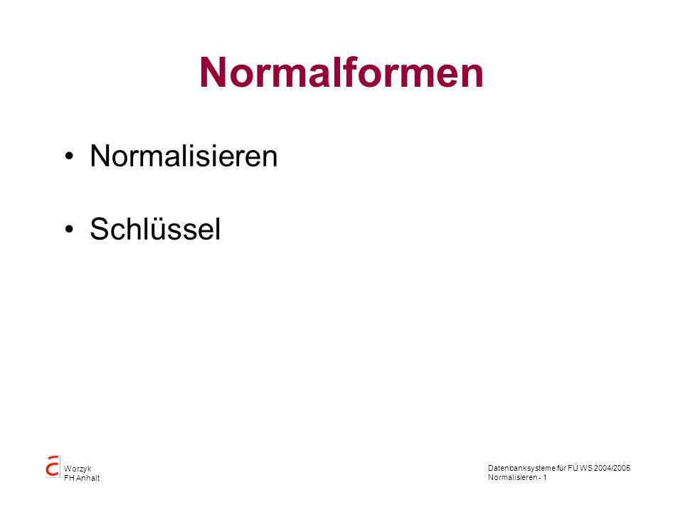 Datenbanksysteme für FÜ WS 2004/2005 Normalisieren - 1 Worzyk FH Anhalt Normalformen Normalisieren Schlüssel