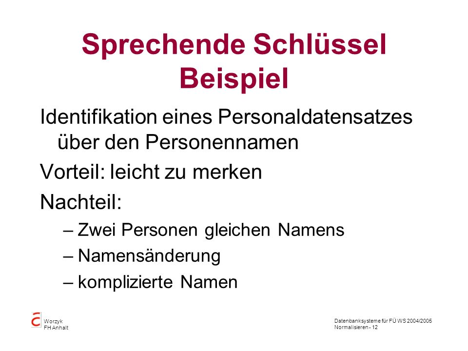 Datenbanksysteme für FÜ WS 2004/2005 Normalisieren - 12 Worzyk FH Anhalt Sprechende Schlüssel Beispiel Identifikation eines Personaldatensatzes über d