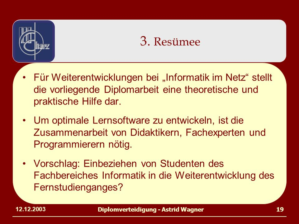 12.12.2003Diplomverteidigung - Astrid Wagner19 3. Resümee Für Weiterentwicklungen bei Informatik im Netz stellt die vorliegende Diplomarbeit eine theo