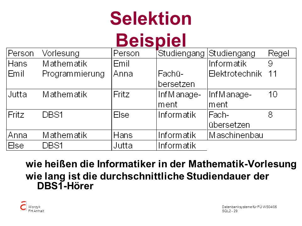 Datenbanksysteme für FÜ WS04/05 SQL2 - 29 Worzyk FH Anhalt Selektion Beispiel wie heißen die Informatiker in der Mathematik-Vorlesung wie lang ist die