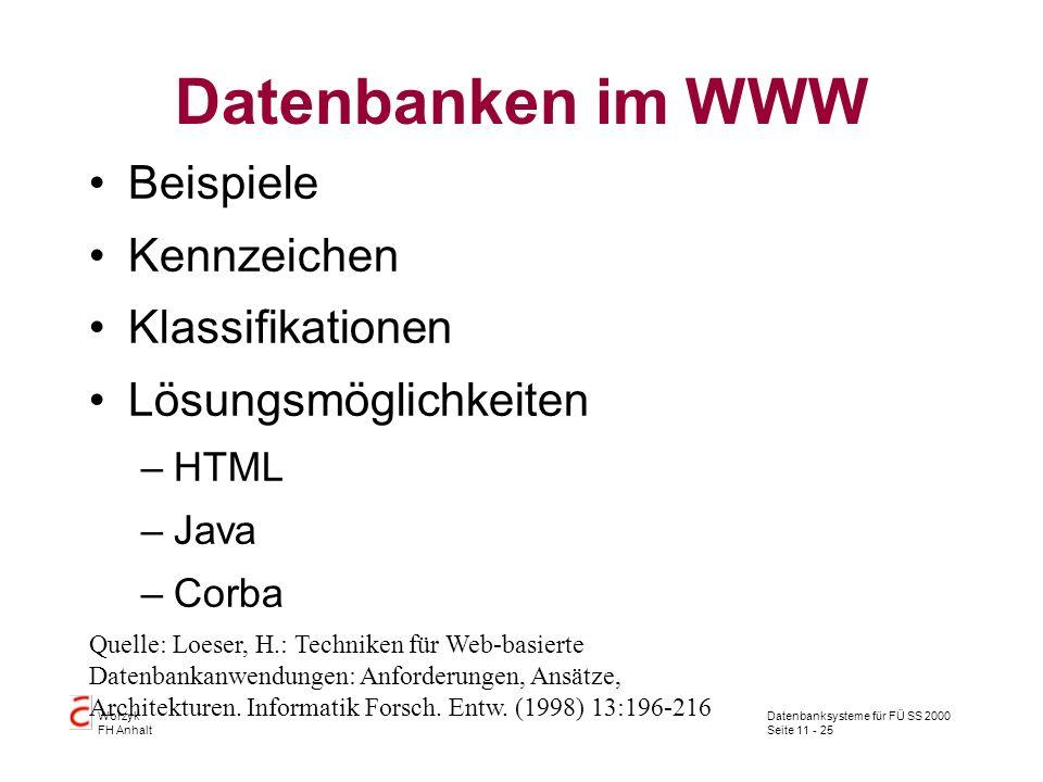 Datenbanksysteme für FÜ SS 2000 Seite 11 - 25 Worzyk FH Anhalt Datenbanken im WWW Beispiele Kennzeichen Klassifikationen Lösungsmöglichkeiten –HTML –J