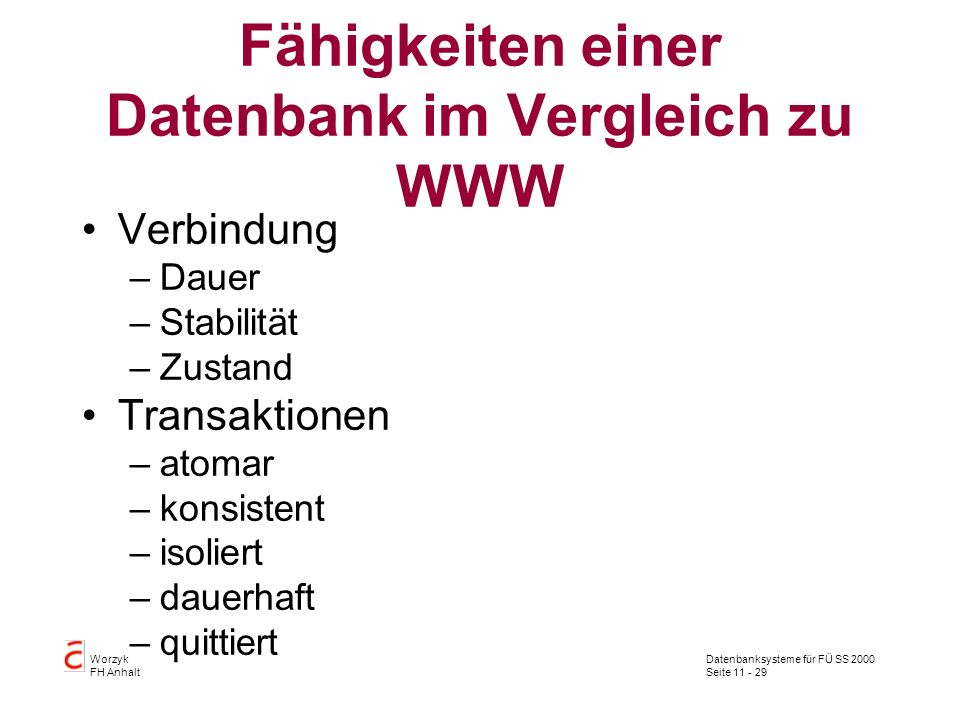Datenbanksysteme für FÜ SS 2000 Seite 11 - 29 Worzyk FH Anhalt Fähigkeiten einer Datenbank im Vergleich zu WWW Verbindung –Dauer –Stabilität –Zustand