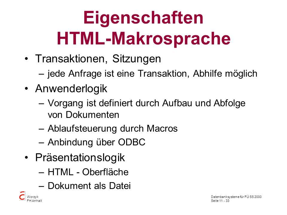 Datenbanksysteme für FÜ SS 2000 Seite 11 - 33 Worzyk FH Anhalt Eigenschaften HTML-Makrosprache Transaktionen, Sitzungen –jede Anfrage ist eine Transak