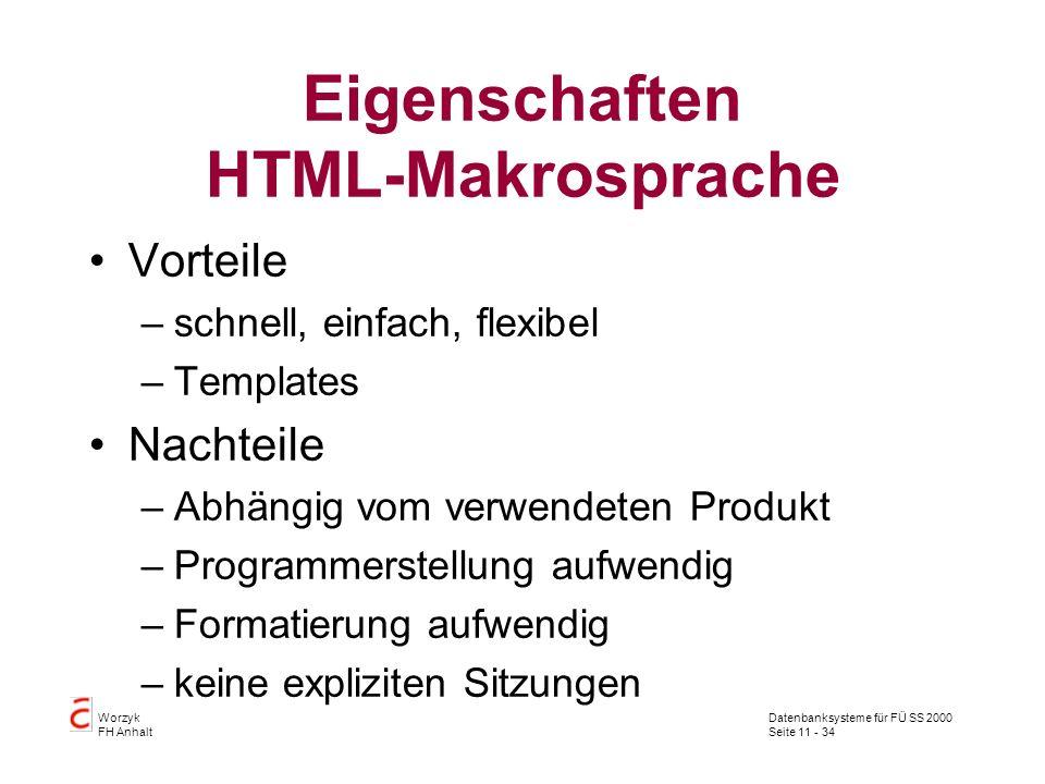 Datenbanksysteme für FÜ SS 2000 Seite 11 - 34 Worzyk FH Anhalt Eigenschaften HTML-Makrosprache Vorteile –schnell, einfach, flexibel –Templates Nachtei