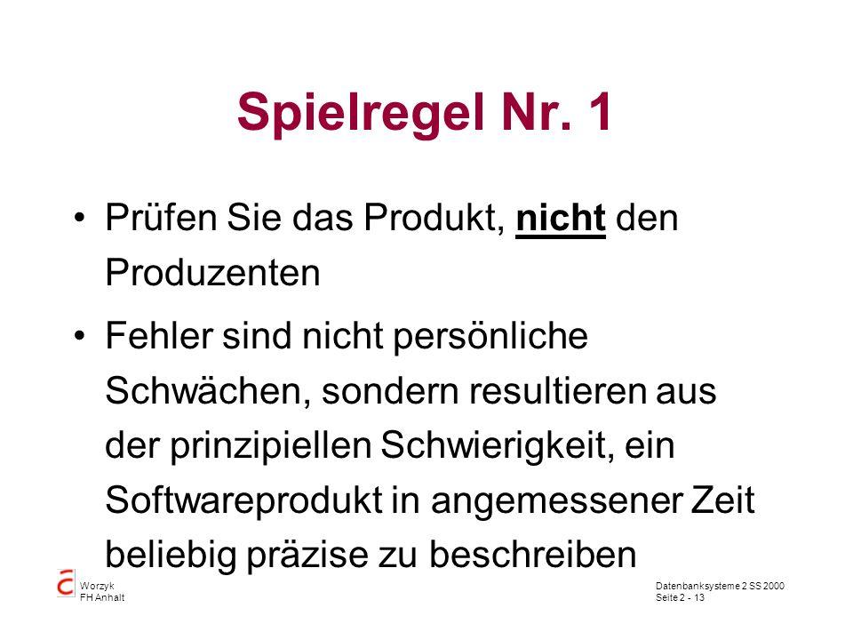 Datenbanksysteme 2 SS 2000 Seite 2 - 13 Worzyk FH Anhalt Spielregel Nr. 1 Prüfen Sie das Produkt, nicht den Produzenten Fehler sind nicht persönliche