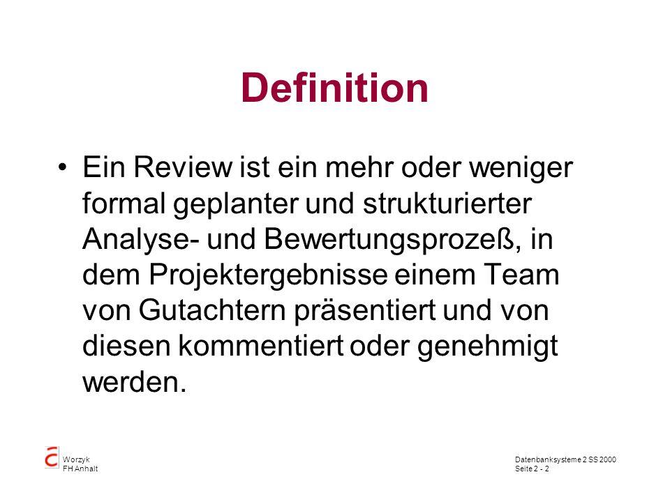 Datenbanksysteme 2 SS 2000 Seite 2 - 2 Worzyk FH Anhalt Definition Ein Review ist ein mehr oder weniger formal geplanter und strukturierter Analyse- u