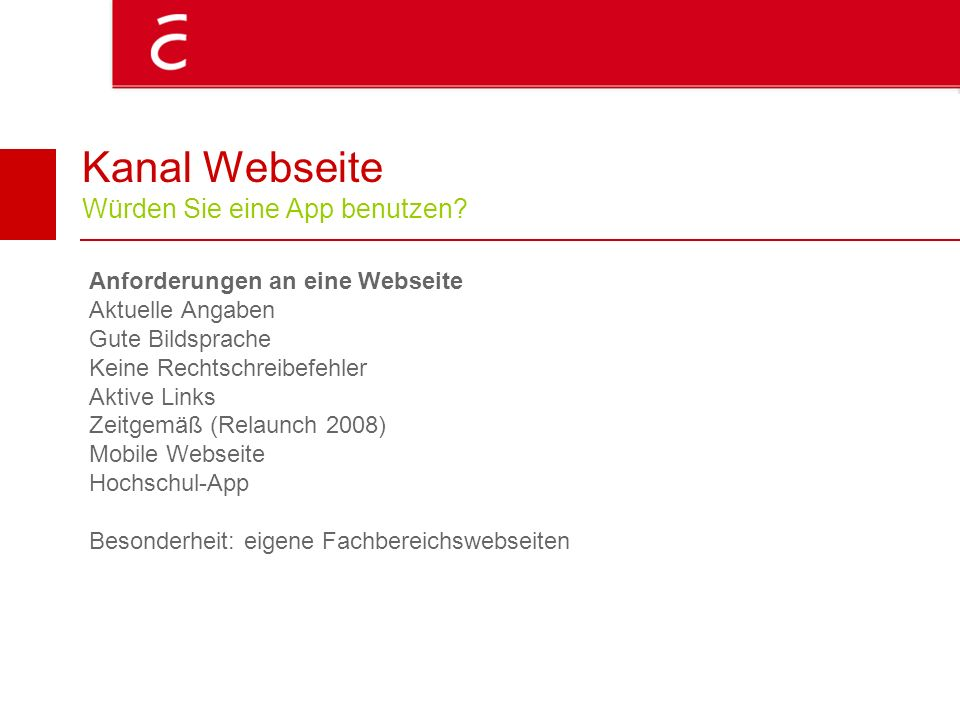 Kanal Webseite Würden Sie eine App benutzen? Anforderungen an eine Webseite Aktuelle Angaben Gute Bildsprache Keine Rechtschreibefehler Aktive Links Z