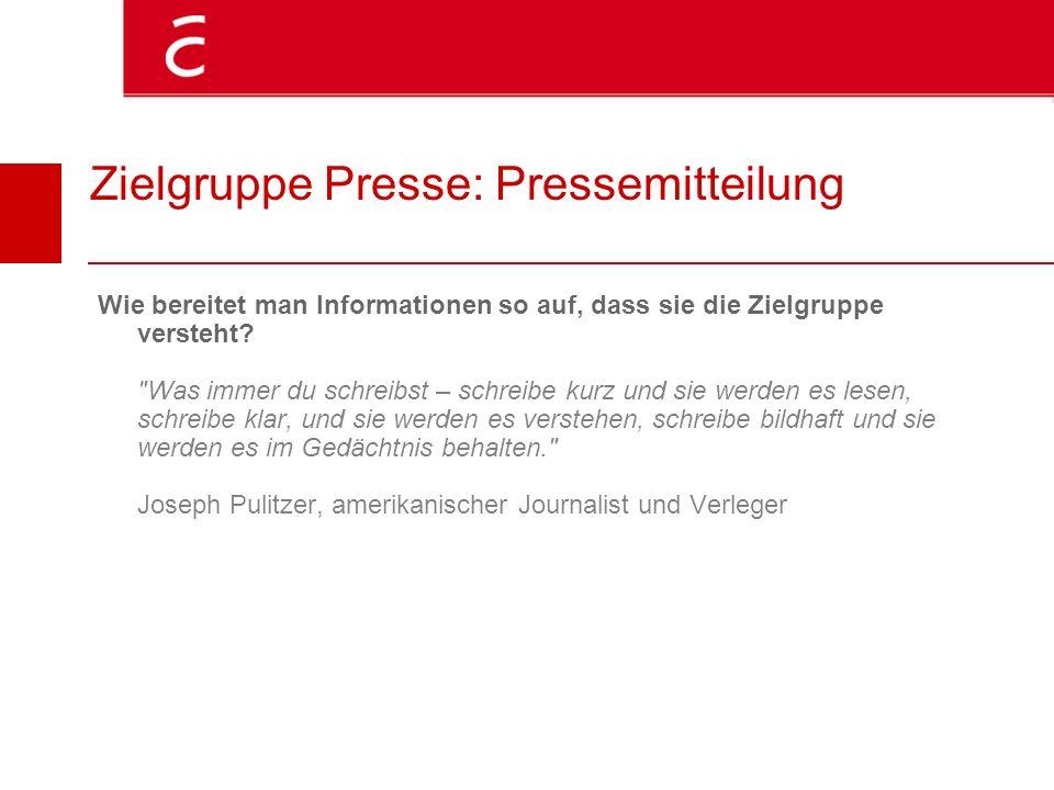 Zielgruppe Presse: Pressemitteilung Wie bereitet man Informationen so auf, dass sie die Zielgruppe versteht?