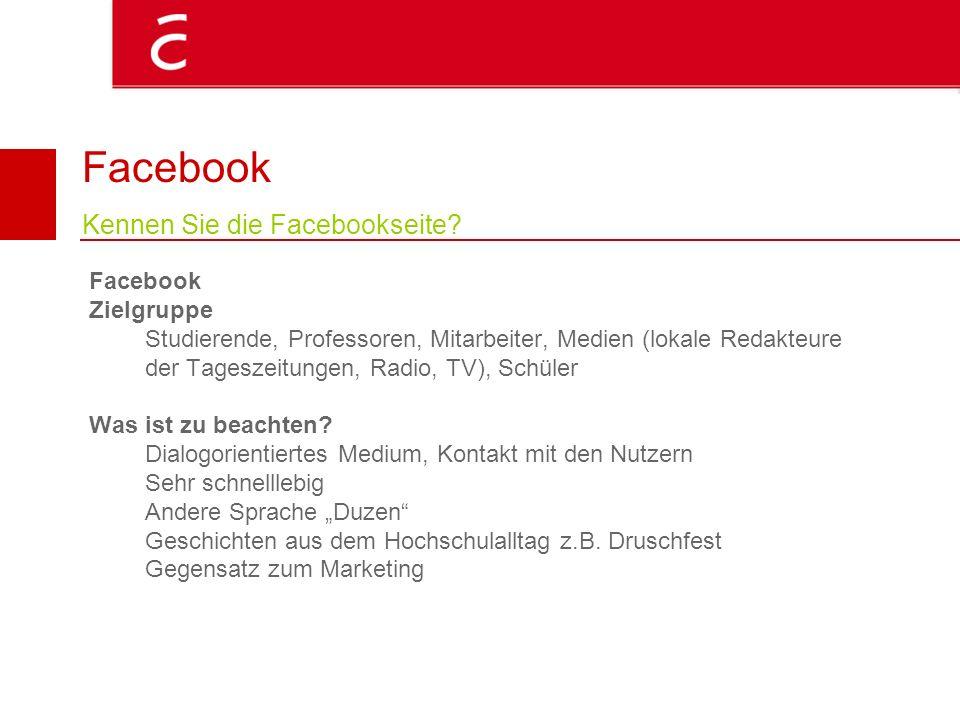 Facebook Kennen Sie die Facebookseite? Facebook Zielgruppe Studierende, Professoren, Mitarbeiter, Medien (lokale Redakteure der Tageszeitungen, Radio,
