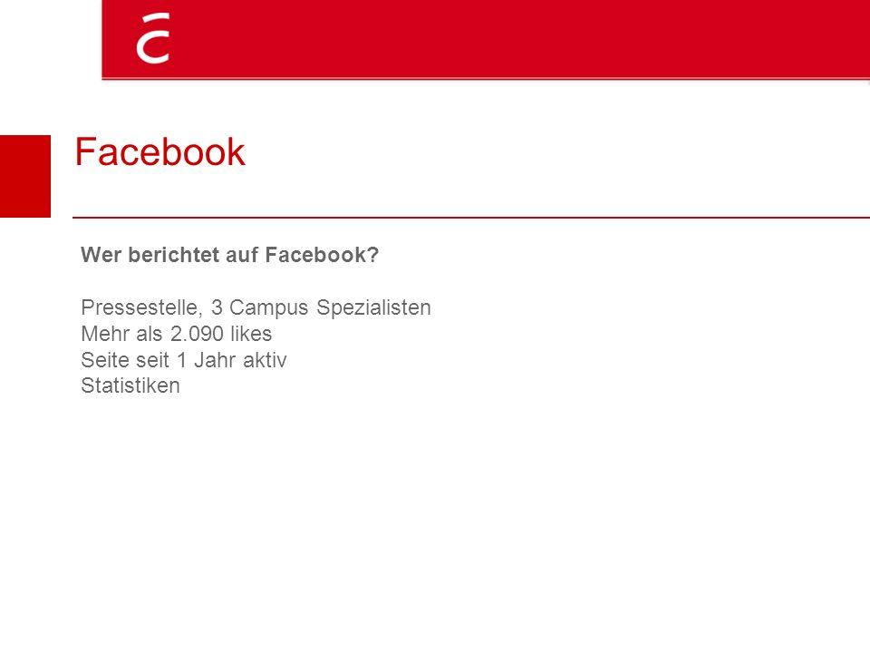 Facebook Wer berichtet auf Facebook? Pressestelle, 3 Campus Spezialisten Mehr als 2.090 likes Seite seit 1 Jahr aktiv Statistiken