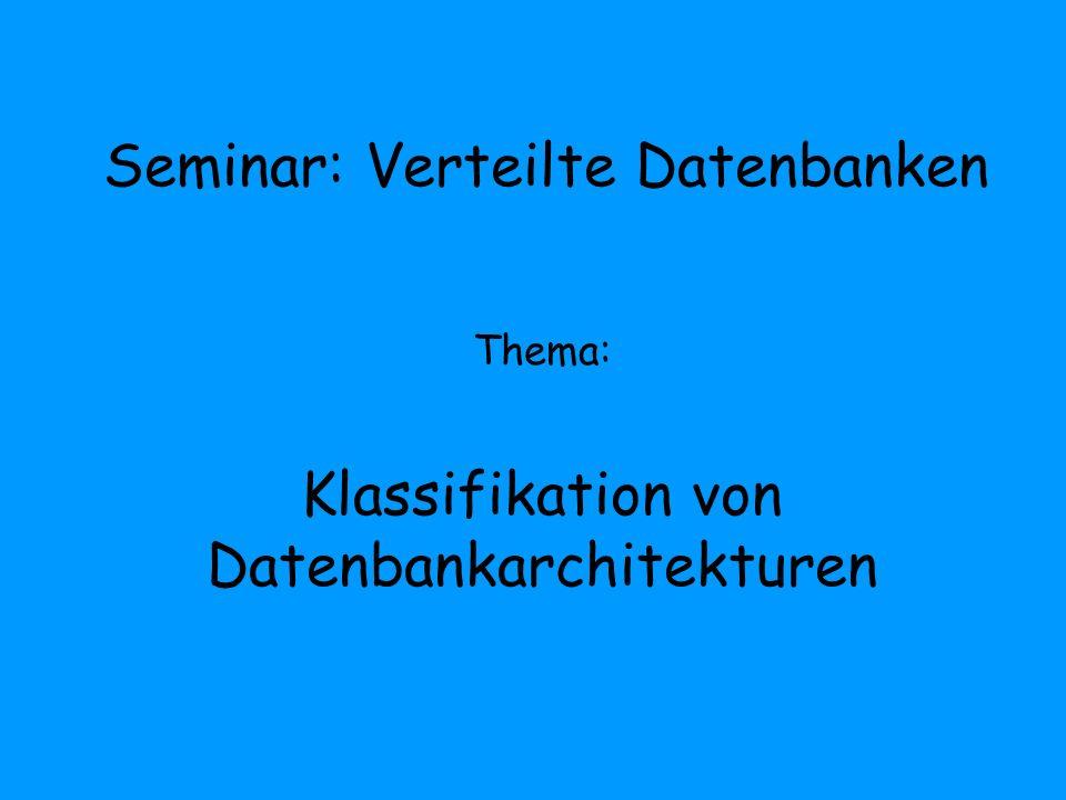 Seminar: Verteilte Datenbanken Thema: Klassifikation von Datenbankarchitekturen