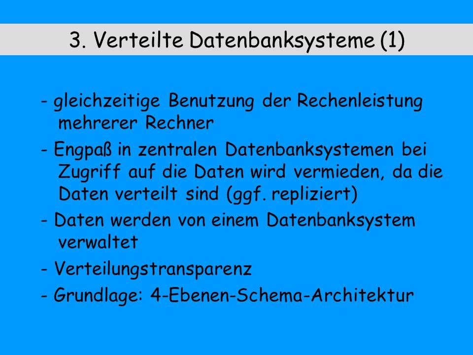 3. Verteilte Datenbanksysteme (1) - gleichzeitige Benutzung der Rechenleistung mehrerer Rechner - Engpaß in zentralen Datenbanksystemen bei Zugriff au