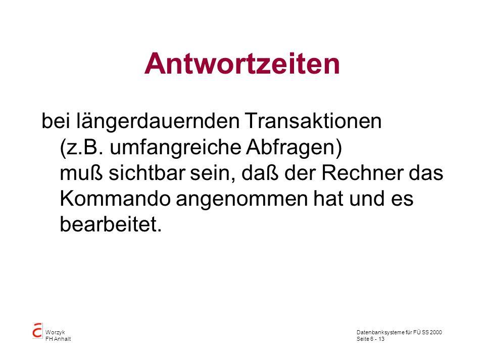 Datenbanksysteme für FÜ SS 2000 Seite 6 - 13 Worzyk FH Anhalt Antwortzeiten bei längerdauernden Transaktionen (z.B. umfangreiche Abfragen) muß sichtba